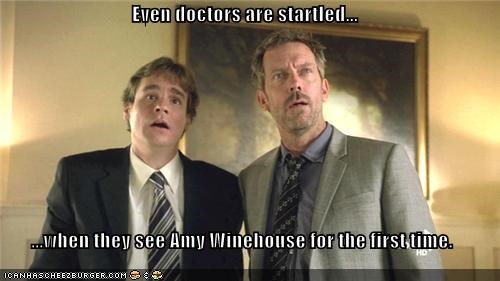 Even doctors are startled...  ...when they see Amy Winehouse for the first time.