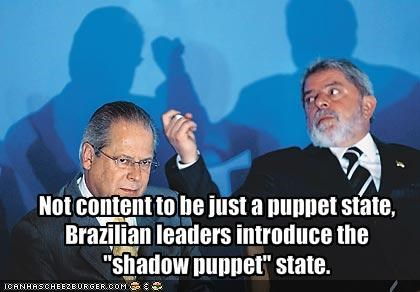 """Not content to be just a puppet state, Brazilian leaders introduce the """"shadow puppet"""" state."""