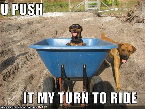 U PUSH  IT MY TURN TO RIDE