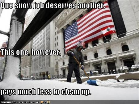 One snow job deserves another. This one, however, pays much less to clean up.