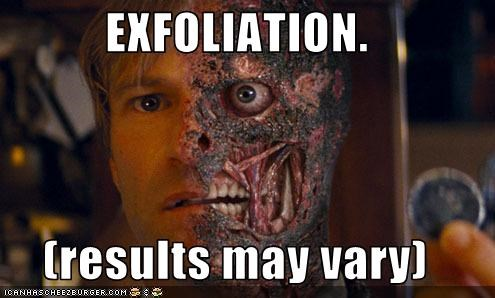 EXFOLIATION.  (results may vary)