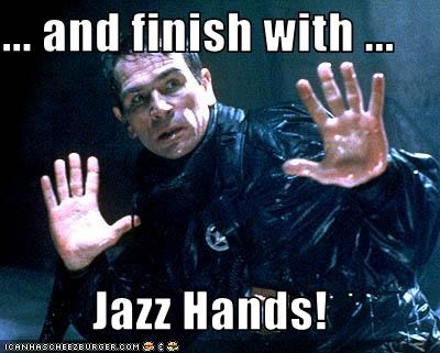 ... and finish with ...  Jazz Hands!
