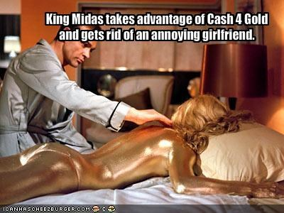 King Midas takes advantage of Cash 4 Gold and gets rid of an annoying girlfriend.