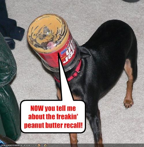 NOW you tell me about the freakin' peanut butter recall!