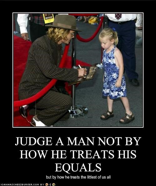 JUDGE A MAN NOT BY HOW HE TREATS HIS EQUALS