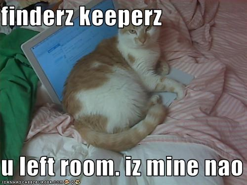 finderz keeperz  u left room. iz mine nao