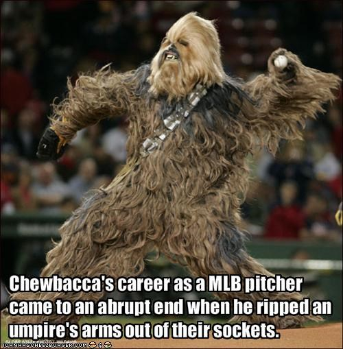 Chewbacca's career as a MLB pitcher came to an abrupt end when he ripped an umpire's arms out of their sockets.