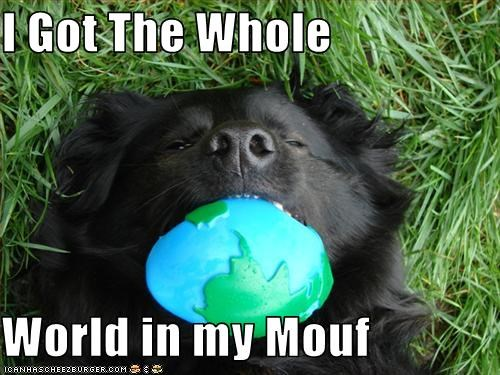 I Got The Whole   World in my Mouf