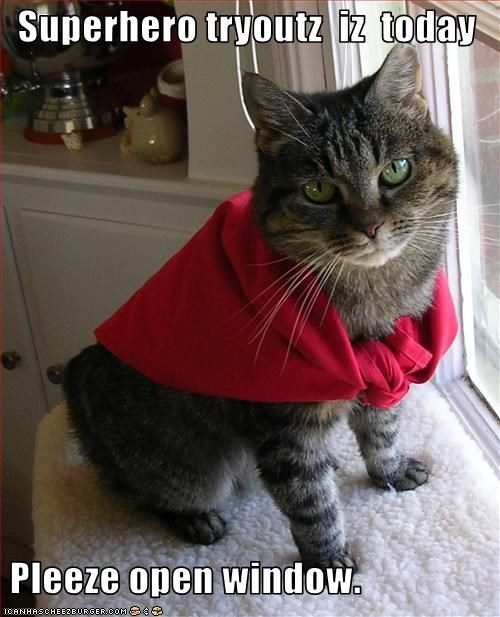 Superhero tryoutz  iz  today   Pleeze open window.