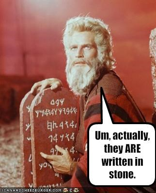 Um, actually, they ARE written in stone.