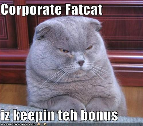 Corporate Fatcat  iz keepin teh bonus