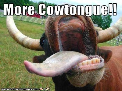 More Cowtongue!!