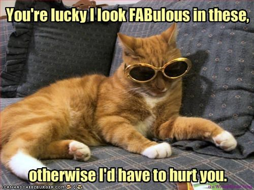 You're lucky I look FABulous in these,