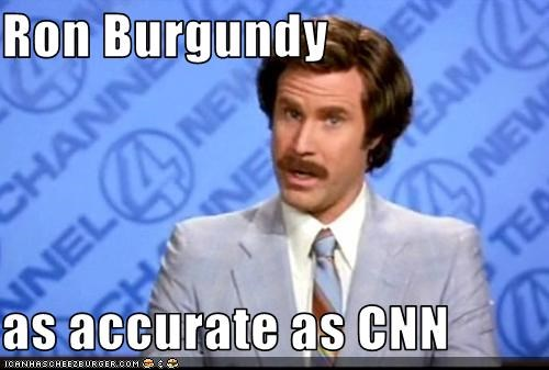 Ron Burgundy  as accurate as CNN