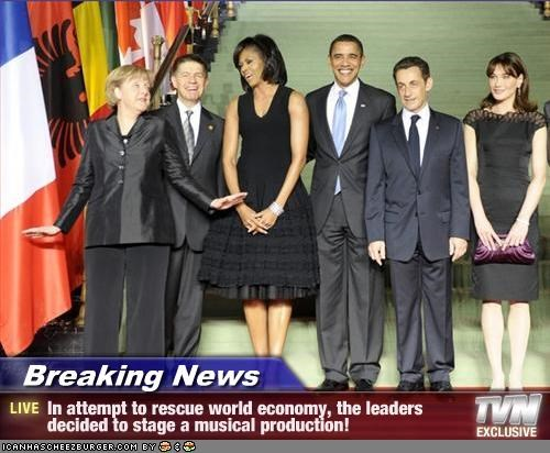 Breaking News - In attempt to rescue world economy, the leaders decided to stage a musical production!