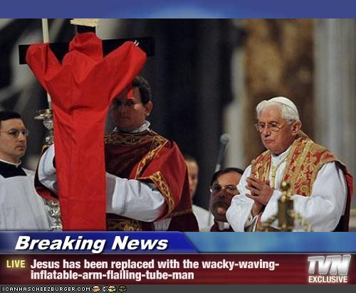 Breaking News - Jesus has been replaced with the wacky-waving-inflatable-arm-flailing-tube-man