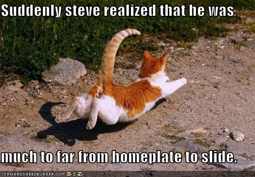 Suddenly steve realized that he was  much to far from homeplate to slide.