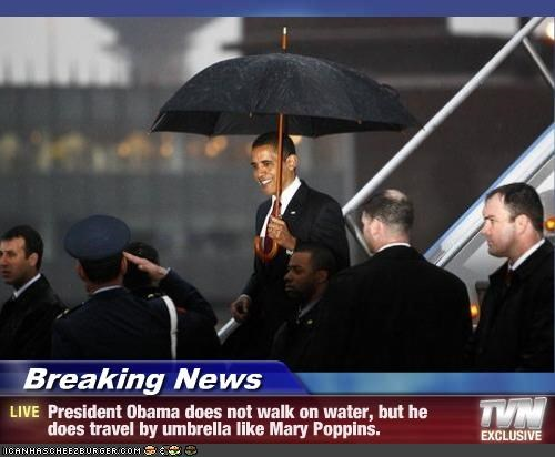 Breaking News - President Obama does not walk on water, but he does travel by umbrella like Mary Poppins.