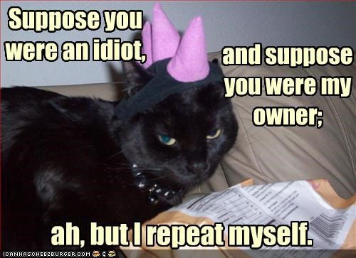 Suppose you were an idiot,