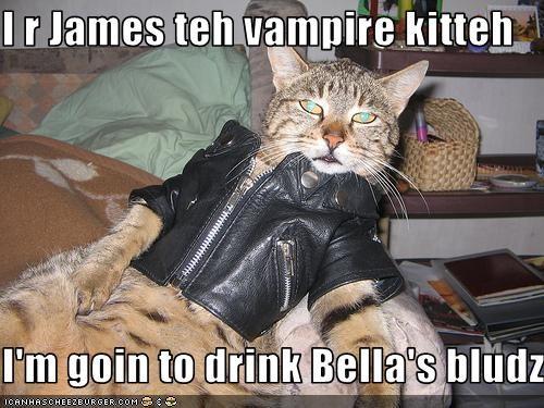 I r James teh vampire kitteh  I'm goin to drink Bella's bludz