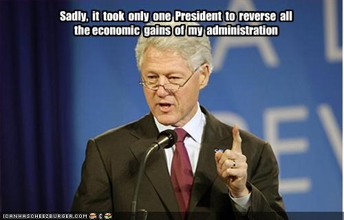 Sadly,  it  took  only  one  President  to  reverse  all  the economic  gains  of  my  administration