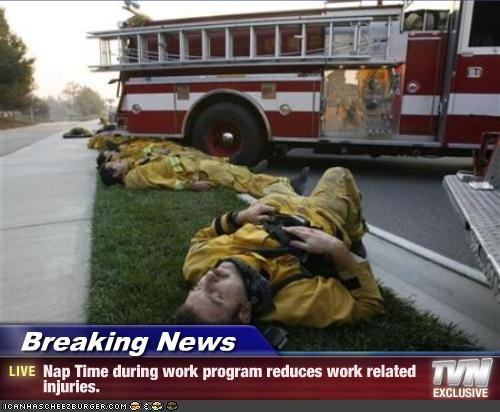 Breaking News - Nap Time during work program reduces work related injuries.