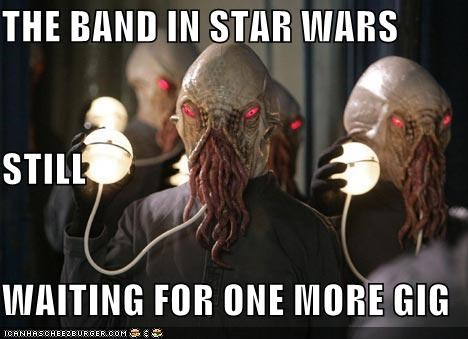 THE BAND IN STAR WARS STILL WAITING FOR ONE MORE GIG