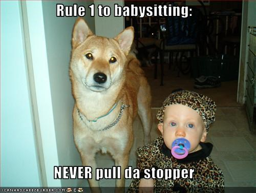 Rule 1 to babysitting:  NEVER pull da stopper