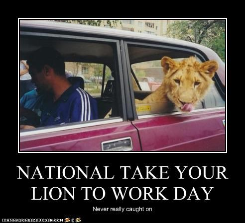 NATIONAL TAKE YOUR LION TO WORK DAY