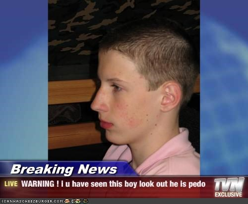 Breaking News - WARNING ! i u have seen this boy look out he is ...pedo boy