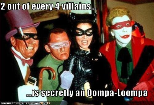 2 out of every 4 villains...  ...is secretly an Oompa-Loompa