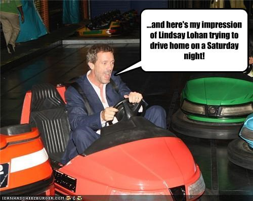 ...and here's my impression of Lindsay Lohan trying to drive home on a Saturday night!