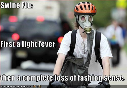 Swine Flu: First a light fever,  then a complete loss of fashion sense.