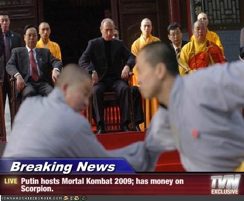 Breaking News - Putin hosts Mortal Kombat 2009; has money on Scorpion.