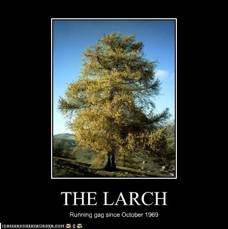 The Larch:running gag since October 1969