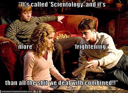 """It's called 'Scientology' and it's more                                  frightening than all the shit we deal with combined!!"""