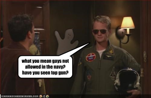 what you mean gays not allowed in the navy?  have you seen top gun?