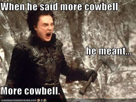 When he said more cowbell  he meant... More cowbell.