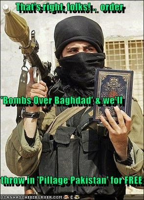 That's right, folks! ..  order 'Bombs Over Baghdad' & we'll throw in 'Pillage Pakistan' for FREE