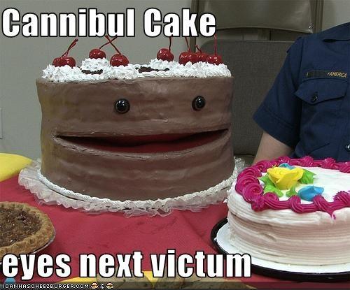 Cannibul Cake  eyes next victum
