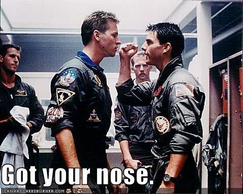Got your nose.