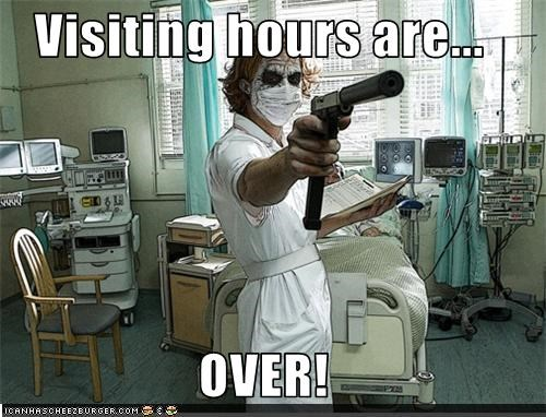 Visiting hours are...  OVER!