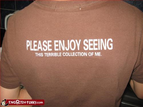 clothing,enjoy,g rated,please,seeing,terrible,T.Shirt