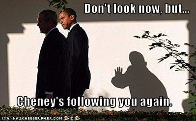 Don't look now, but...  Cheney's following you again.