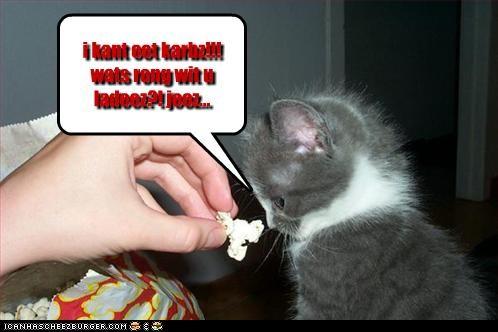 i kant eet karbz!!! wats rong wit u ladeez?! jeez...