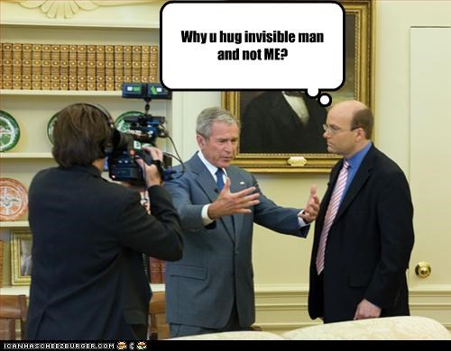 Why u hug invisible man and not ME?