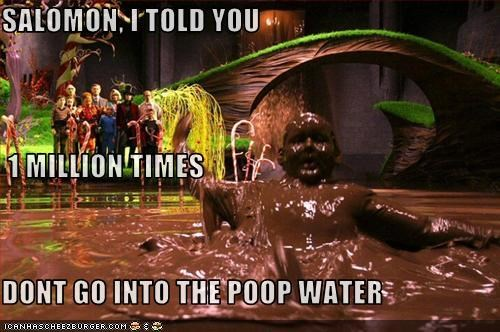 SALOMON, I TOLD YOU  1 MILLION TIMES DONT GO INTO THE POOP WATER
