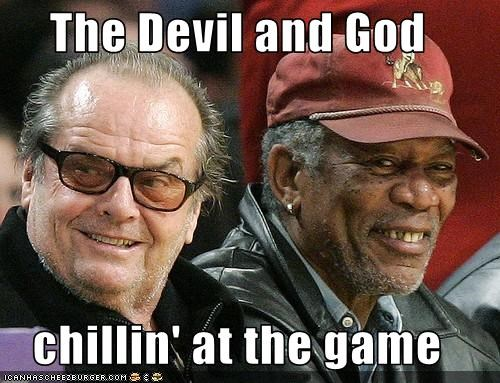 The Devil and God  chillin' at the game