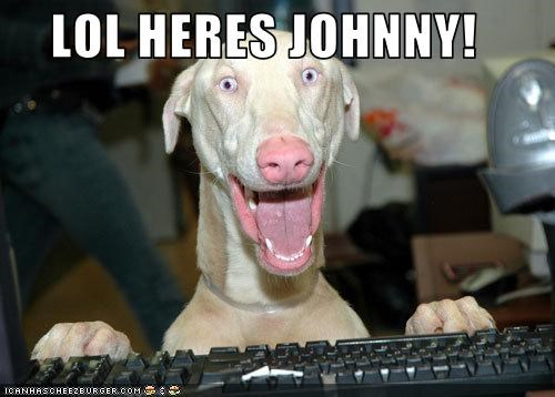 LOL HERES JOHNNY!