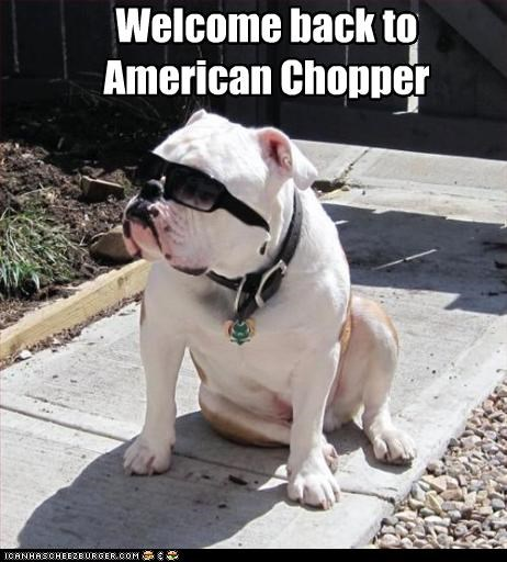 Welcome back to  American Chopper